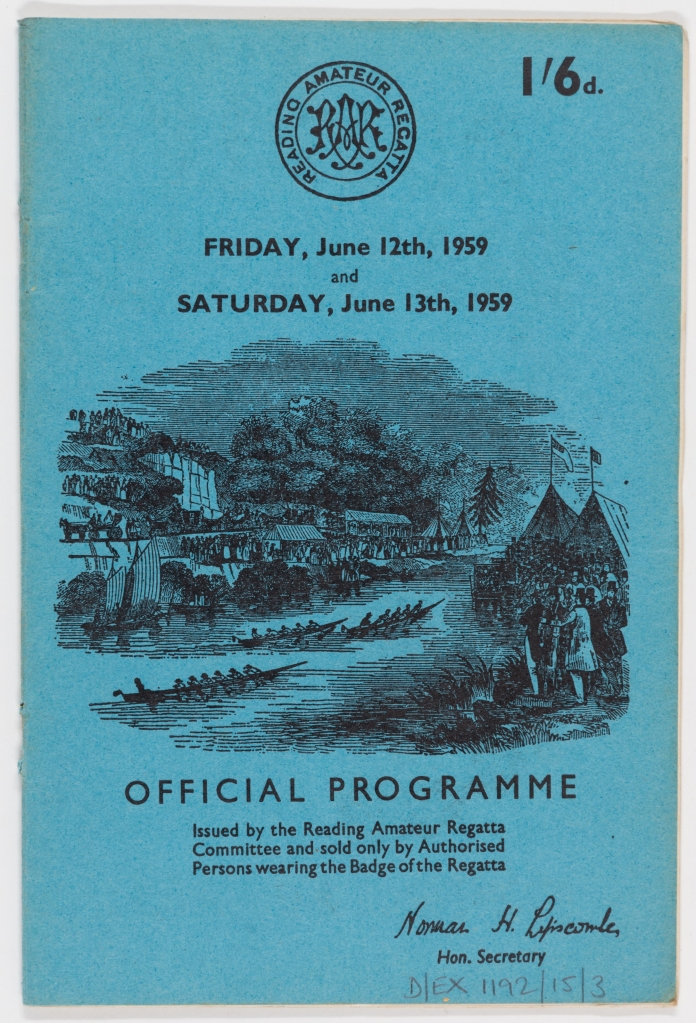 Blue programme cover for Reading Regatta includes Reading Amateur Regatta logo in the centre at the top, drawing of a boat race with spectators on either side of the river, tents with flag on the right-hand side and trees in the foreground. Reads: Friday, June 12th, 1959, and Saturday, June 13th, 1959. Official Programme Issued by the Reading Amateur Regatta Committee and sold only by Authorised Persons wearing the Badge of the Regatta. Signed Norman H Lef?iscombe, Hon. Secretary.